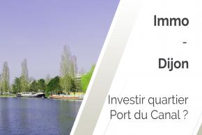 Pourquoi investir à Dijon quartier Port du Canal en 2021 ?