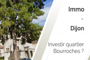 Pourquoi investir à Dijon quartier Bourroches ?