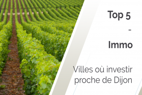 Top 5 des villes où investir proche de Dijon en 2021