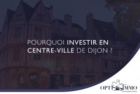 Pourquoi investir en centre-ville de Dijon ?
